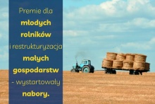 Pole - żniwa i traktor oraz tekst: Premie dla młodych rolników i restrukturyzacja małych gospodarstw – wystartowały nabory