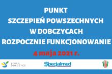 niebieskie tło i napis: Punkt Szczepień Powszechnych w Dobczycach rozpocznie funkcjonowanie 4 maja