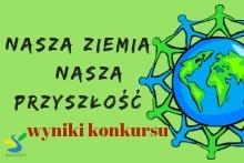 """Wyniki konkursu plastycznego """"Nasza Ziemia - Nasza Przyszłość"""""""