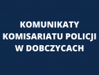 Komunikaty Komisariatu Policji w Dobczycach